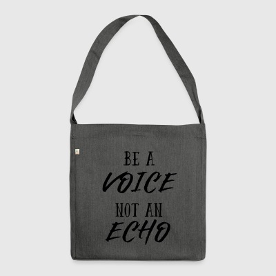 Be a Voice, not an Echo - Meinung Echo Stimme Laut - Schultertasche aus Recycling-Material