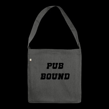 pub bound - Shoulder Bag made from recycled material