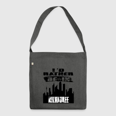 Gift Id rather be in Milwaukee - Shoulder Bag made from recycled material