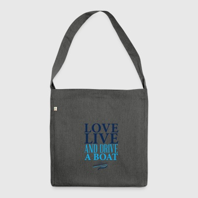 Love live and drive a boat - Shoulder Bag made from recycled material