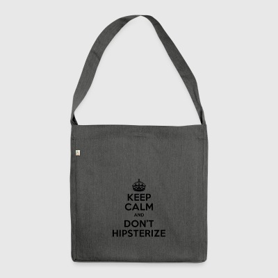 keep calm dont hipsterize - Shoulder Bag made from recycled material