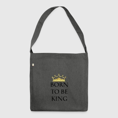 Born to be Queen - Born to the King - Shoulder Bag made from recycled material