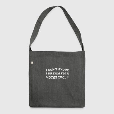 I Do not Snore I Dream I'm a Motorcycle - Shoulder Bag made from recycled material