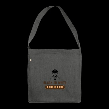 BLACK OR WHITE A COP IS A COP - Shoulder Bag made from recycled material