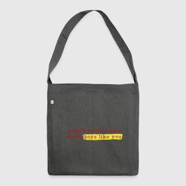 People write songs about boys like you - Shoulder Bag made from recycled material