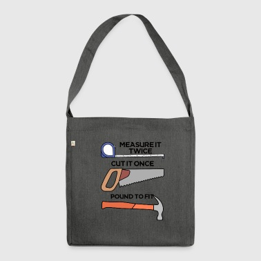 Roofers: Measure it twice, cut it once, pound - Shoulder Bag made from recycled material