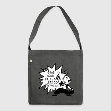 Bowling Grab Your Balls & Let's Go Bowling Retro - Shoulder Bag made from recycled material