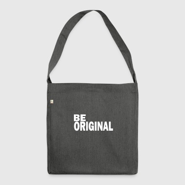 Be original is an original - Shoulder Bag made from recycled material