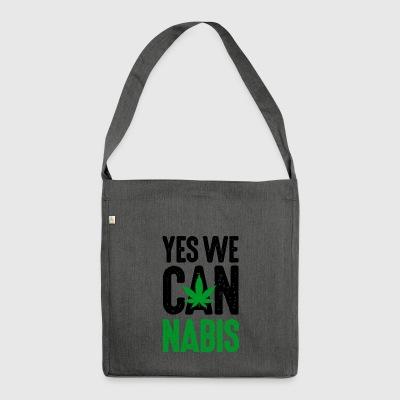 Yes we cannabis marijuana grass hemp legalize it! - Shoulder Bag made from recycled material