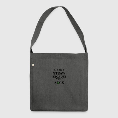Grab a straw because you suck - Shoulder Bag made from recycled material
