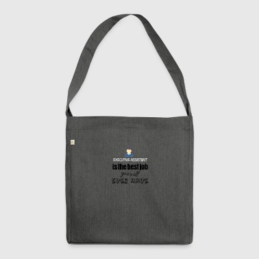 Executive assistant is the best job you will have - Shoulder Bag made from recycled material