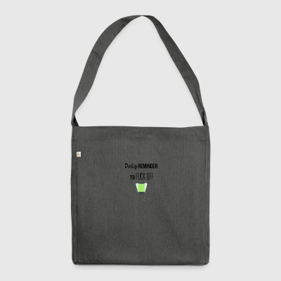 Daily reminder to fuck off - Shoulder Bag made from recycled material