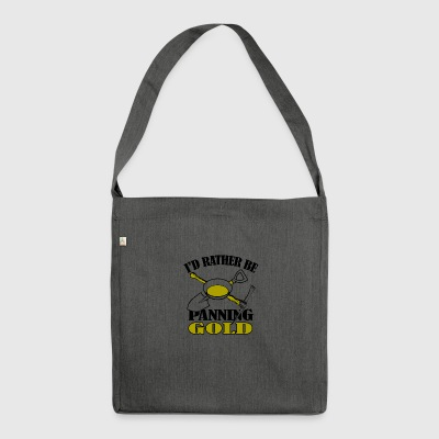 id rather be gold panning - Shoulder Bag made from recycled material