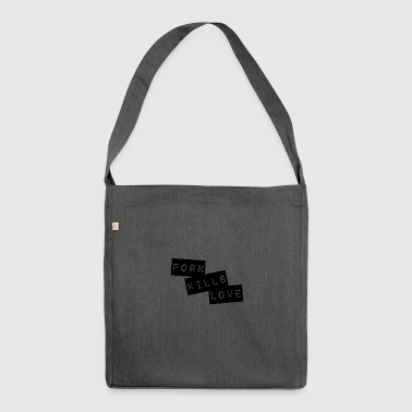 Porn Kills Love - Shoulder Bag made from recycled material