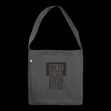 DO IT NOW sometimes later becomes never - Shoulder Bag made from recycled material
