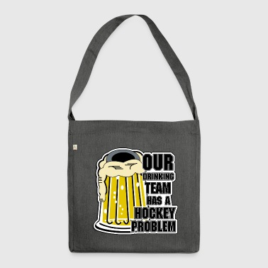 Hockey Our Drinking Team Has A Hockey Problem - Shoulder Bag made from recycled material
