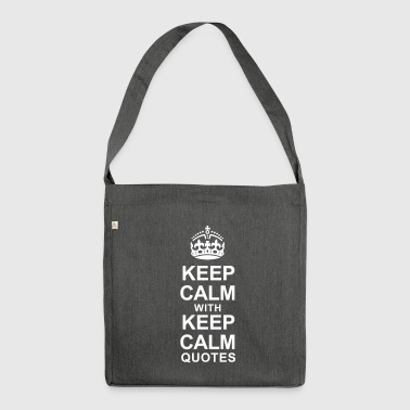 KEEP CALM WITH KEEP CALM QUOTES - Shoulder Bag made from recycled material