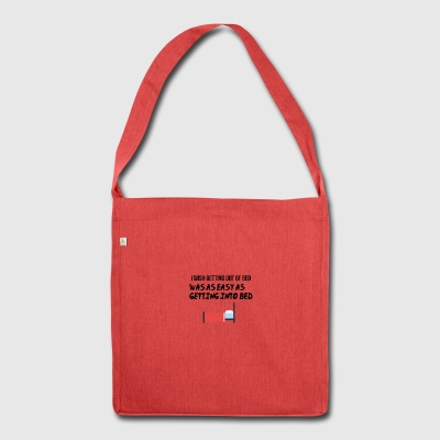 I want to get out of bed - Shoulder Bag made from recycled material