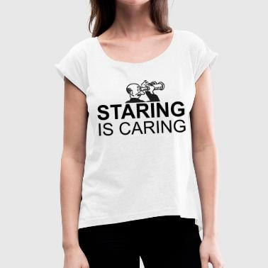 Erotic Jokes Stare is love! Stalking humor joke gift - Women's T-Shirt with rolled up sleeves
