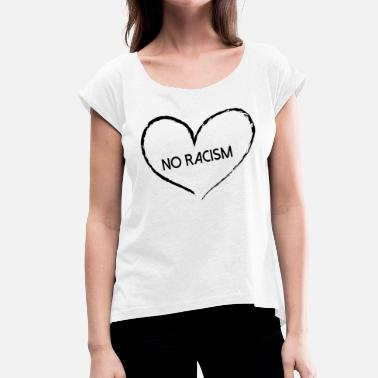 No Racism Racism, No Racism - Women's T-Shirt with rolled up sleeves