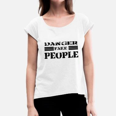 Fake People danger of fake people - Women's T-Shirt with rolled up sleeves
