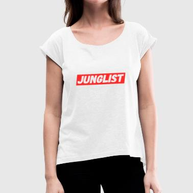 Junglist - Jungle Drum and Bass DnB Gift - Women's T-Shirt with rolled up sleeves