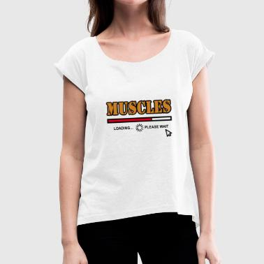 muscles - Women's T-Shirt with rolled up sleeves