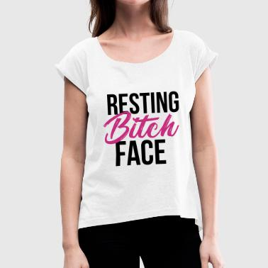 Resting bitch face - Women's T-shirt with rolled up sleeves