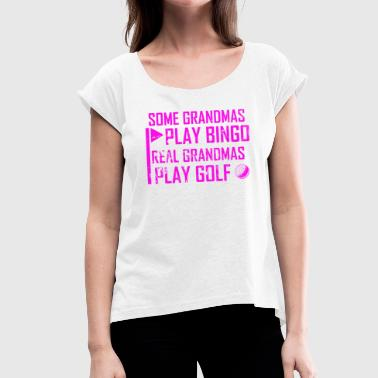 Some Grandmas Play Bingo - Real Grandmothers Golf - Women's T-Shirt with rolled up sleeves