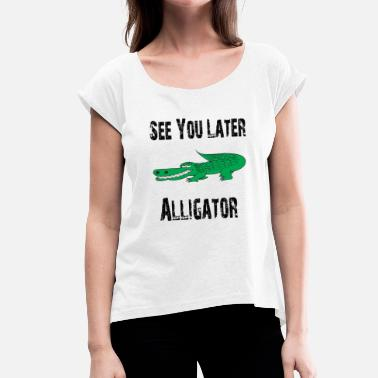 Alligator See You Later Alligator - Women's T-Shirt with rolled up sleeves
