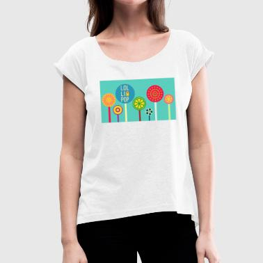 lollipop - Women's T-shirt with rolled up sleeves