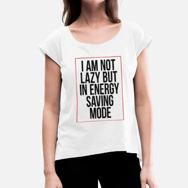 Energy Saving Mode I'm not lazy, but in energy saving mode! - Women's T-Shirt with rolled up sleeves