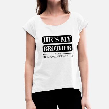 Brother From Another Mother He's my brother from another mother - Frauen T-Shirt mit gerollten Ärmeln