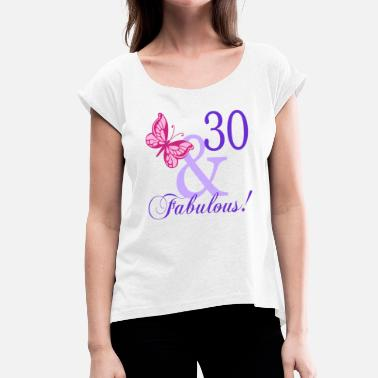 30th Fabulous 30 and Fabulous - Women's T-Shirt with rolled up sleeves