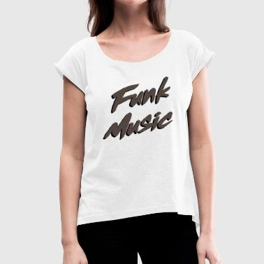 Funk Music - Women's T-Shirt with rolled up sleeves