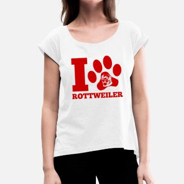 Love Rottweiler Dog / Rottweiler: I Love Rottweiler - Women's T-Shirt with rolled up sleeves
