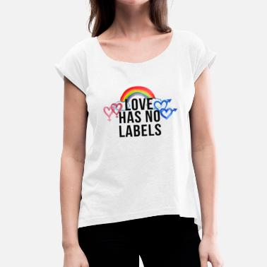 Love Label Love has no labels - Women's T-Shirt with rolled up sleeves