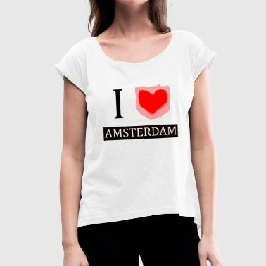 I Love Amsterdam - Women's T-Shirt with rolled up sleeves