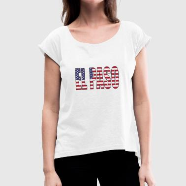 El Paso EL PASO TEXAS USA - Women's T-Shirt with rolled up sleeves