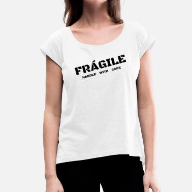 Fragile fragile - Women's T-Shirt with rolled up sleeves