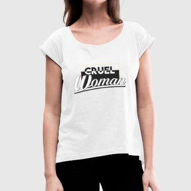 Cruel cruel woman - Women's T-Shirt with rolled up sleeves