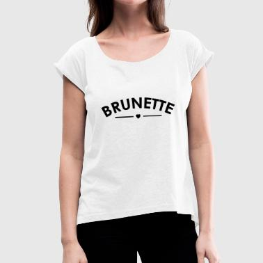Brunette - Women's T-Shirt with rolled up sleeves
