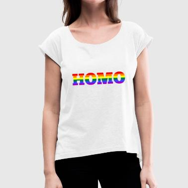 homo - Women's T-Shirt with rolled up sleeves