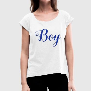 Boy - boy - Women's T-Shirt with rolled up sleeves