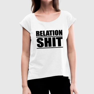 Relation Shit - Women's T-Shirt with rolled up sleeves