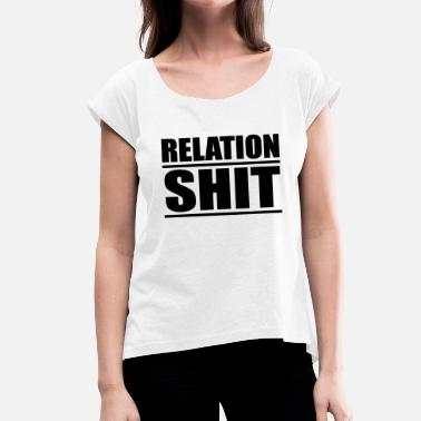 Relations Relation Shit - Women's T-Shirt with rolled up sleeves