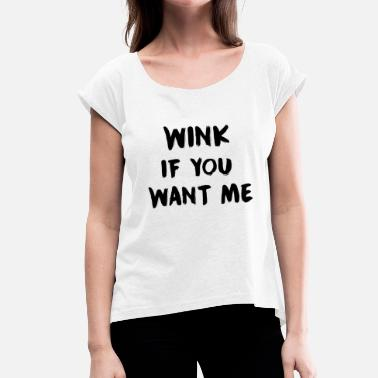 Winking WINK - Women's T-Shirt with rolled up sleeves