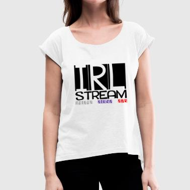 IRL Stream Twitch - Women's T-Shirt with rolled up sleeves