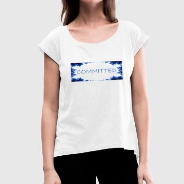 Commitment COMMITTED - Women's T-Shirt with rolled up sleeves
