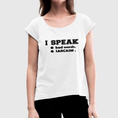 I speak bad words sarcasm - Women's T-Shirt with rolled up sleeves